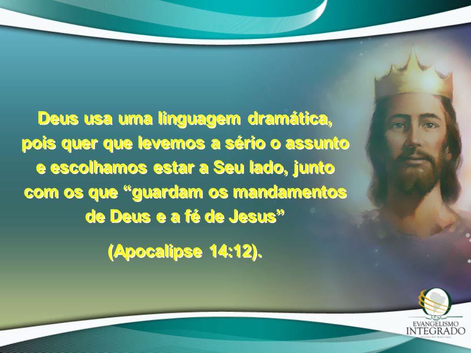 Deus usa uma linguagem dramática, pois quer que levemos a sério o assunto e escolhamos estar a Seu lado, junto com os que guardam os mandamentos de Deus e a fé de Jesus