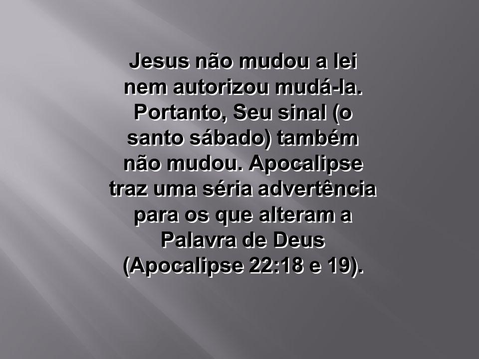 Jesus não mudou a lei nem autorizou mudá-la