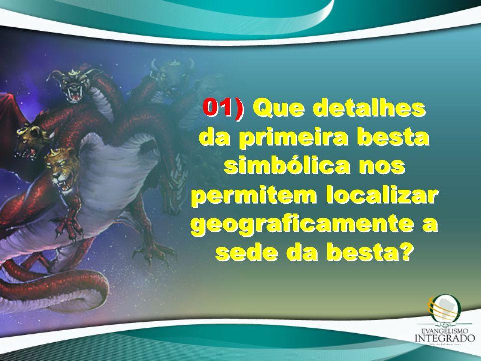 01) Que detalhes da primeira besta simbólica nos permitem localizar geograficamente a sede da besta