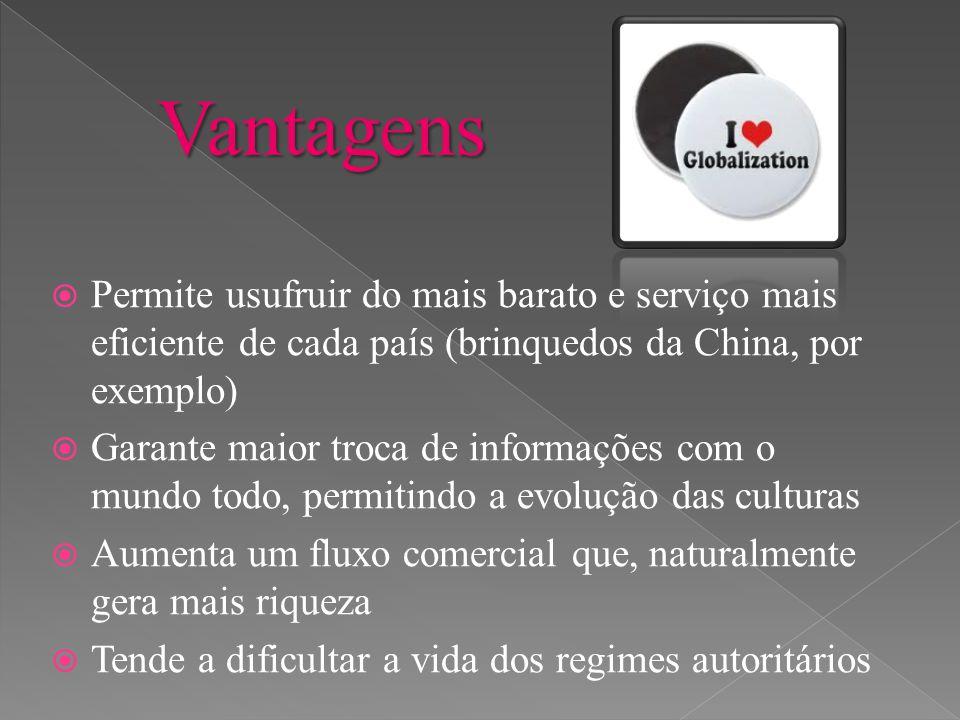 Vantagens Permite usufruir do mais barato e serviço mais eficiente de cada país (brinquedos da China, por exemplo)