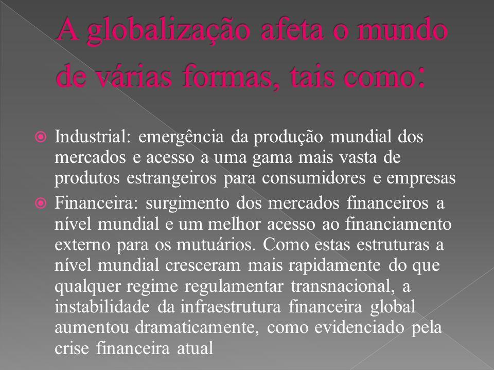 A globalização afeta o mundo de várias formas, tais como: