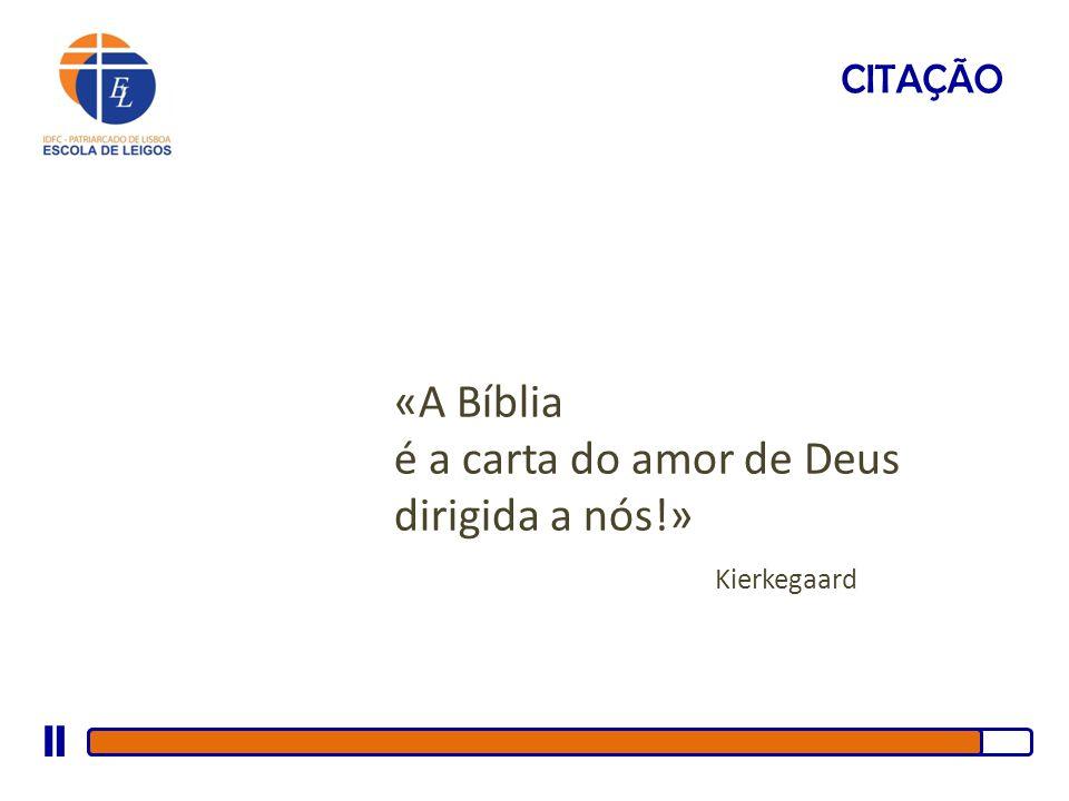 «A Bíblia é a carta do amor de Deus dirigida a nós!» Kierkegaard