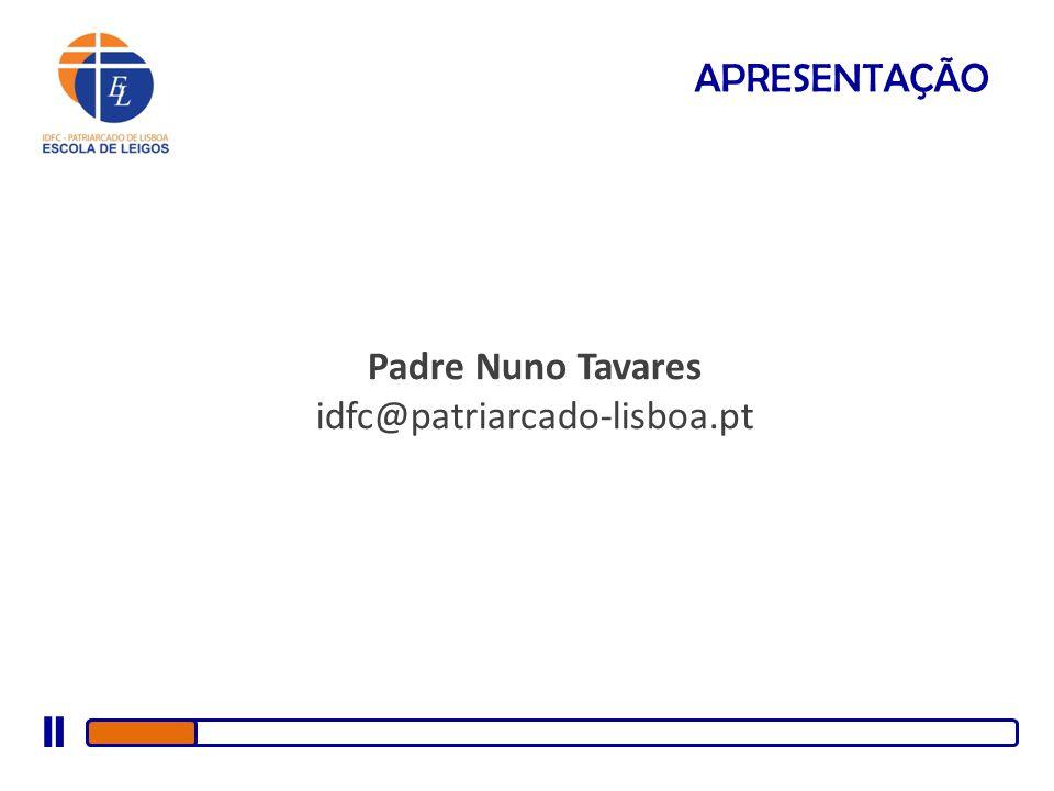 APRESENTAÇÃO Padre Nuno Tavares idfc@patriarcado-lisboa.pt
