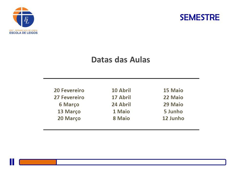 SEMESTRE Datas das Aulas 20 Fevereiro 27 Fevereiro 6 Março 13 Março