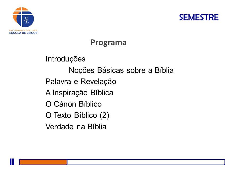 SEMESTRE Programa Introduções Noções Básicas sobre a Bíblia