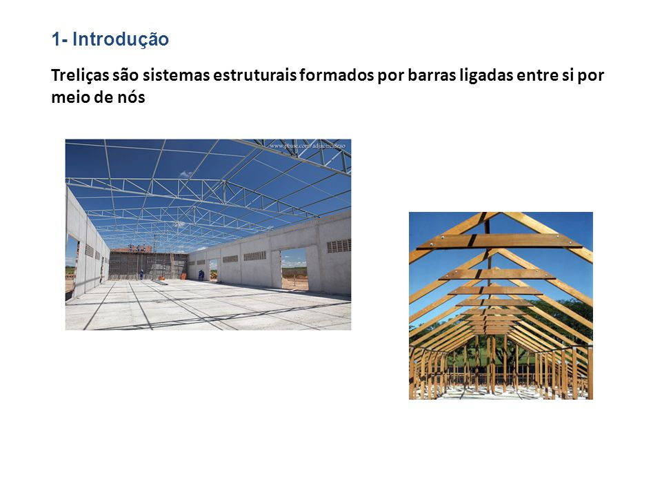 1- Introdução Treliças são sistemas estruturais formados por barras ligadas entre si por meio de nós.