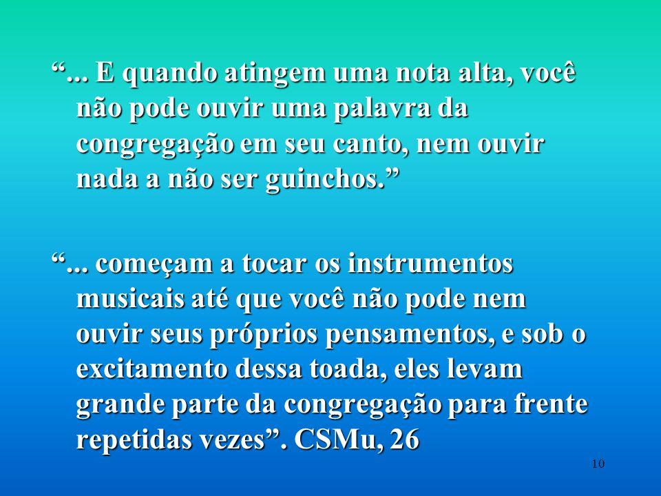... E quando atingem uma nota alta, você não pode ouvir uma palavra da congregação em seu canto, nem ouvir nada a não ser guinchos.