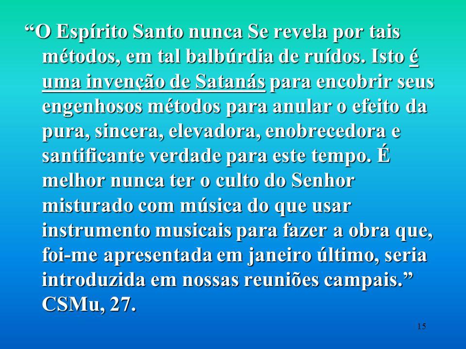 O Espírito Santo nunca Se revela por tais métodos, em tal balbúrdia de ruídos.