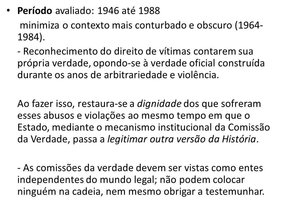 Período avaliado: 1946 até 1988 minimiza o contexto mais conturbado e obscuro (1964- 1984).