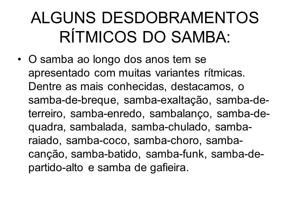 ALGUNS DESDOBRAMENTOS RÍTMICOS DO SAMBA: