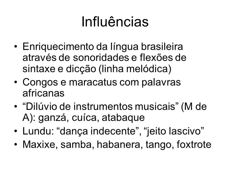 Influências Enriquecimento da língua brasileira através de sonoridades e flexões de sintaxe e dicção (linha melódica)