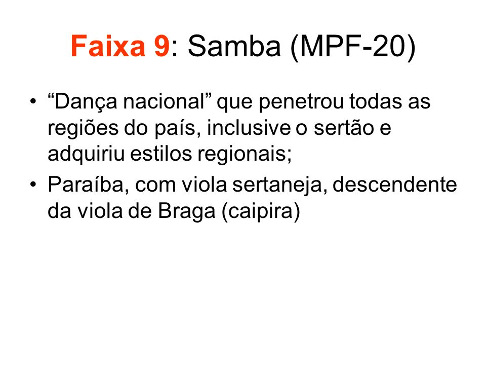 Faixa 9: Samba (MPF-20) Dança nacional que penetrou todas as regiões do país, inclusive o sertão e adquiriu estilos regionais;