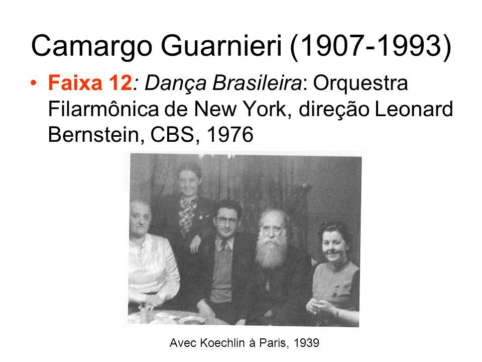 Camargo Guarnieri (1907-1993) Faixa 12: Dança Brasileira: Orquestra Filarmônica de New York, direção Leonard Bernstein, CBS, 1976.