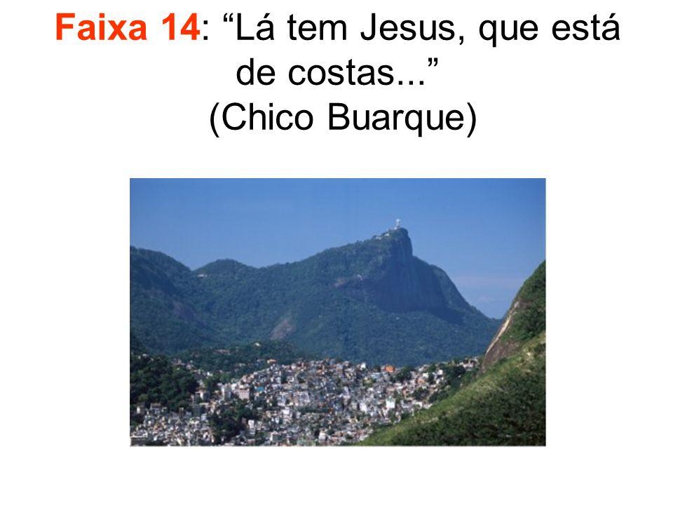 Faixa 14: Lá tem Jesus, que está de costas... (Chico Buarque)