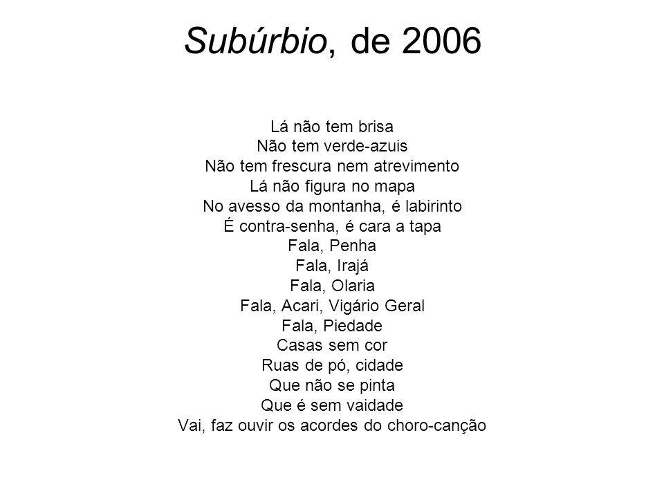 Subúrbio, de 2006 Lá não tem brisa Não tem verde-azuis