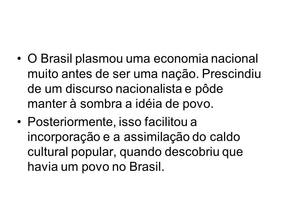 O Brasil plasmou uma economia nacional muito antes de ser uma nação