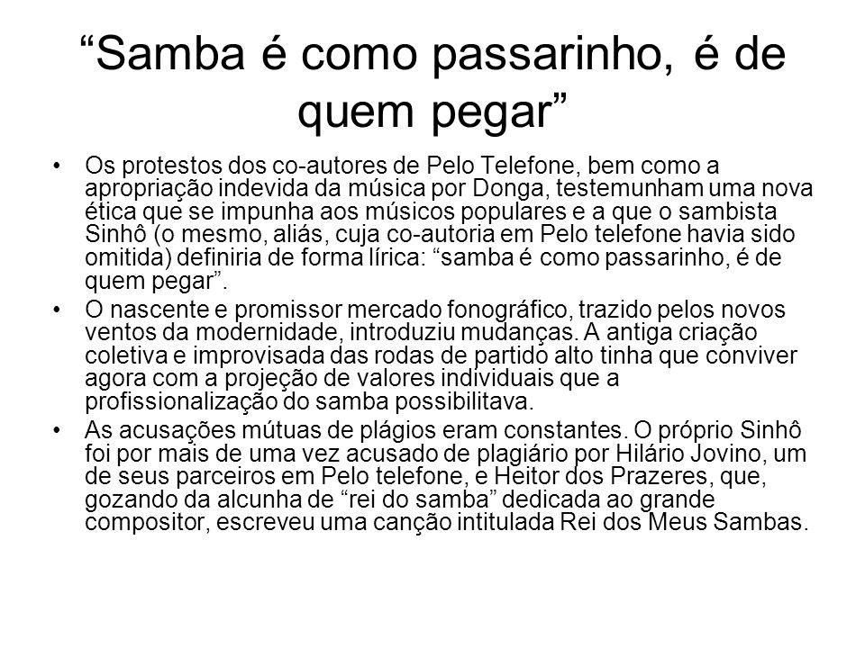 Samba é como passarinho, é de quem pegar