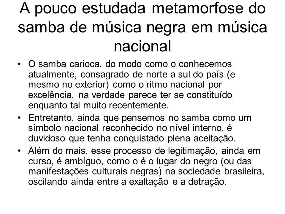 A pouco estudada metamorfose do samba de música negra em música nacional