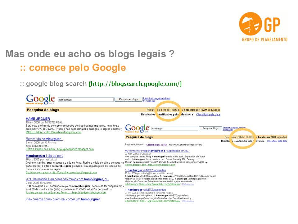 :: comece pelo Google Mas onde eu acho os blogs legais