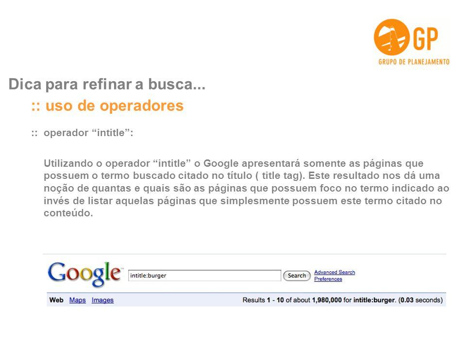 :: uso de operadores Dica para refinar a busca...