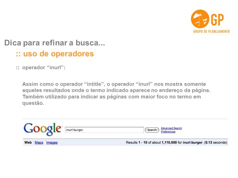 :: uso de operadores Dica para refinar a busca... :: operador inurl :