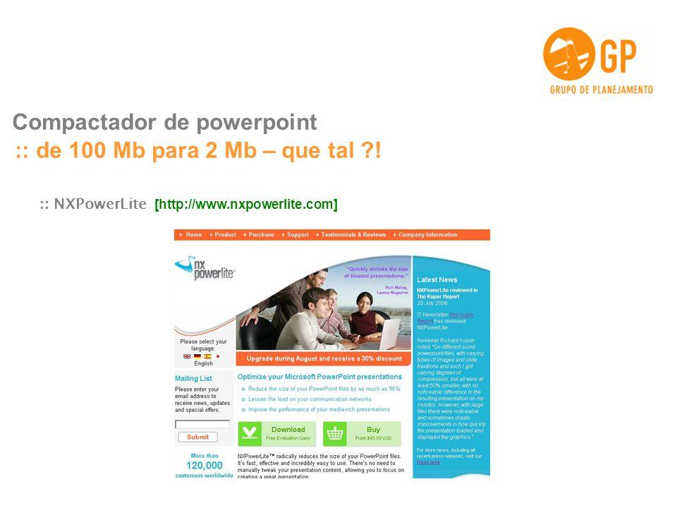 Compactador de powerpoint :: de 100 Mb para 2 Mb – que tal !