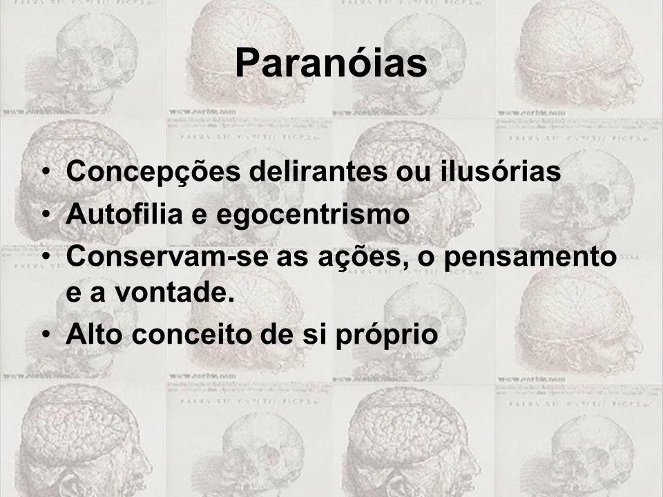 Paranóias Concepções delirantes ou ilusórias Autofilia e egocentrismo