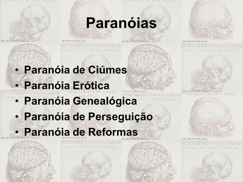 Paranóias Paranóia de Ciúmes Paranóia Erótica Paranóia Genealógica