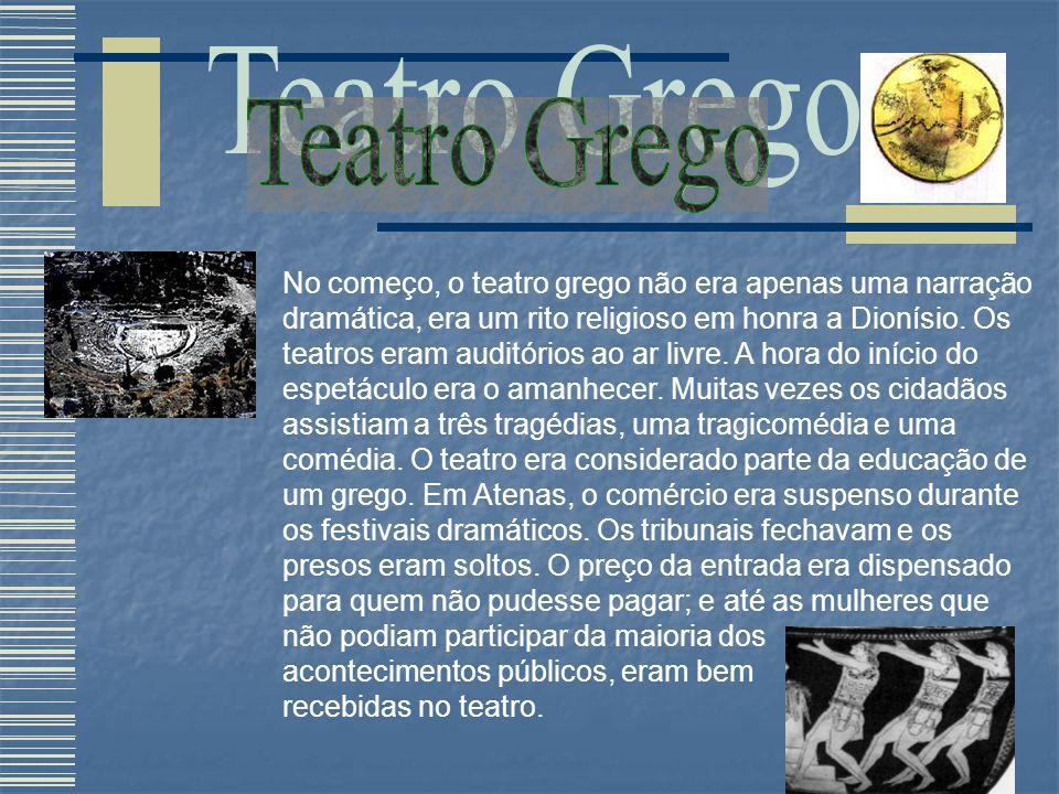 No começo, o teatro grego não era apenas uma narração dramática, era um rito religioso em honra a Dionísio. Os teatros eram auditórios ao ar livre. A hora do início do espetáculo era o amanhecer. Muitas vezes os cidadãos assistiam a três tragédias, uma tragicomédia e uma comédia. O teatro era considerado parte da educação de