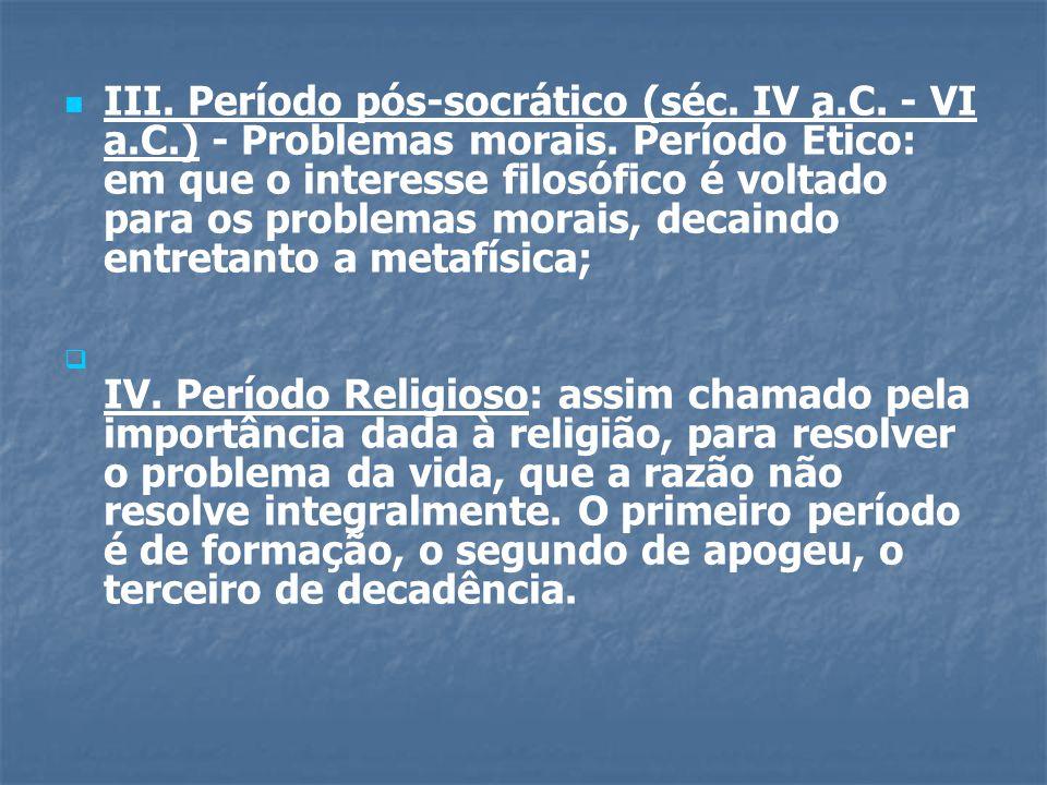 III. Período pós-socrático (séc. IV a. C. - VI a. C