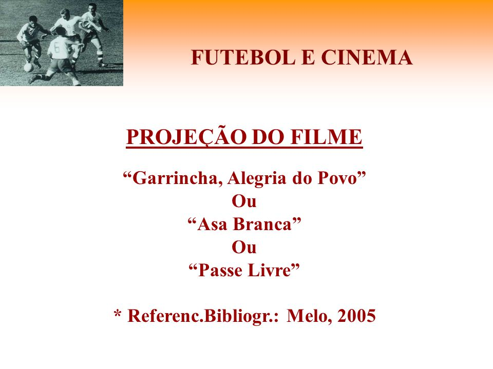 Garrincha, Alegria do Povo * Referenc.Bibliogr.: Melo, 2005