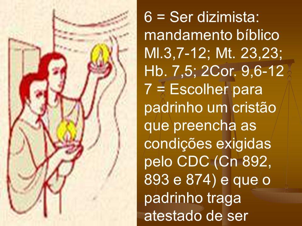 6 = Ser dizimista: mandamento bíblico Ml. 3,7-12; Mt. 23,23; Hb