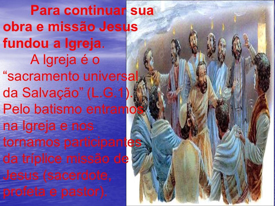 Para continuar sua obra e missão Jesus fundou a Igreja