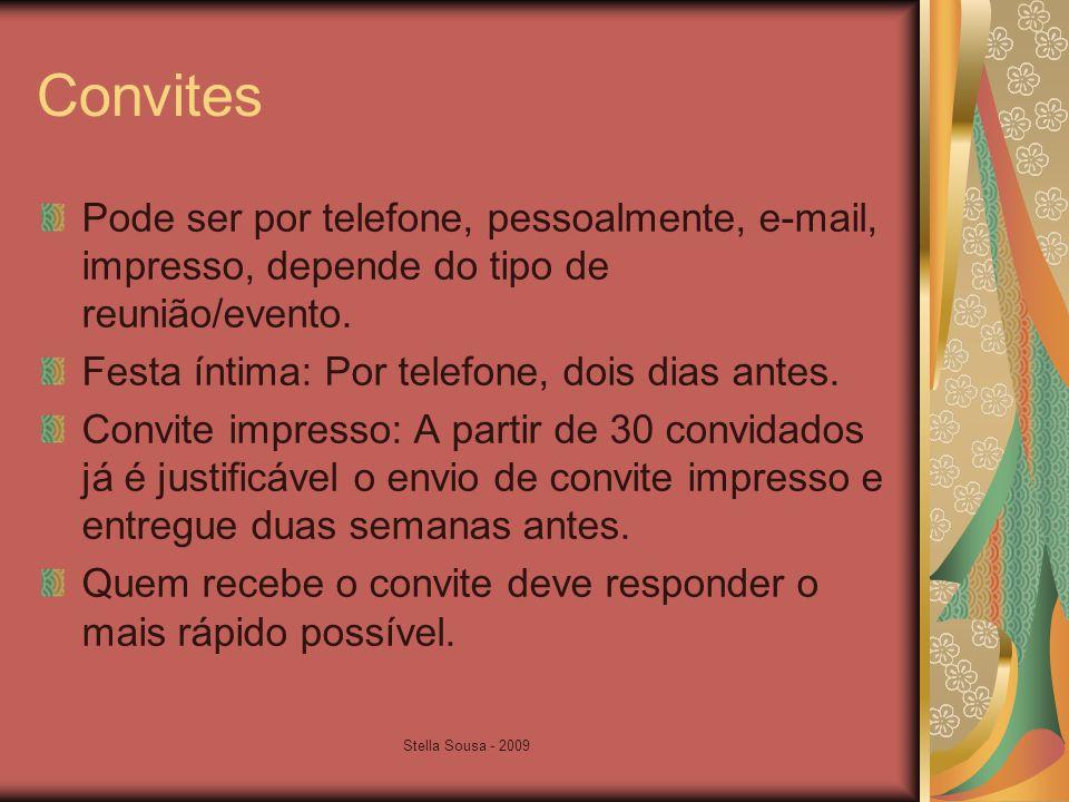 Convites Pode ser por telefone, pessoalmente, e-mail, impresso, depende do tipo de reunião/evento. Festa íntima: Por telefone, dois dias antes.