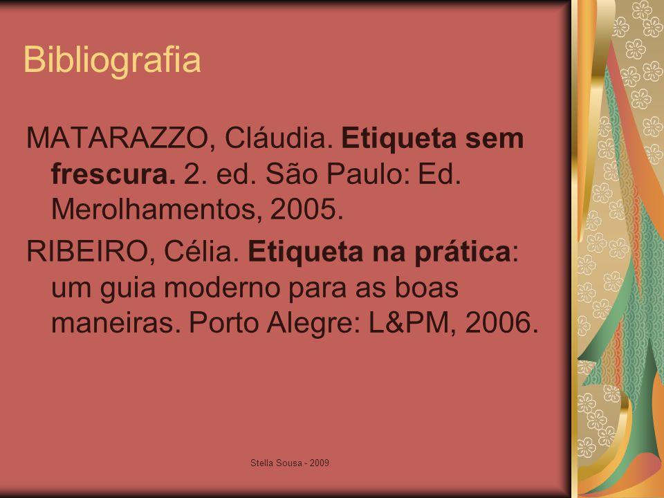 Bibliografia MATARAZZO, Cláudia. Etiqueta sem frescura. 2. ed. São Paulo: Ed. Merolhamentos, 2005.