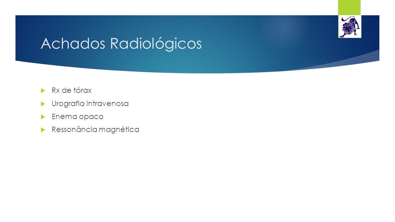 Achados Radiológicos Rx de tórax Urografia intravenosa Enema opaco