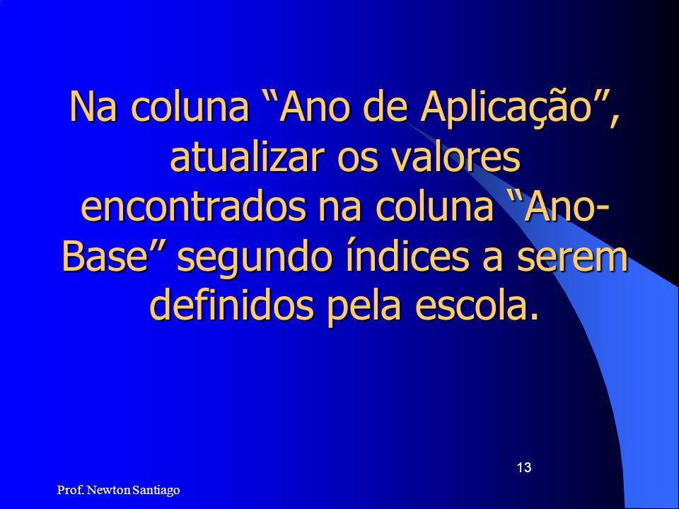 Na coluna Ano de Aplicação , atualizar os valores encontrados na coluna Ano-Base segundo índices a serem definidos pela escola.