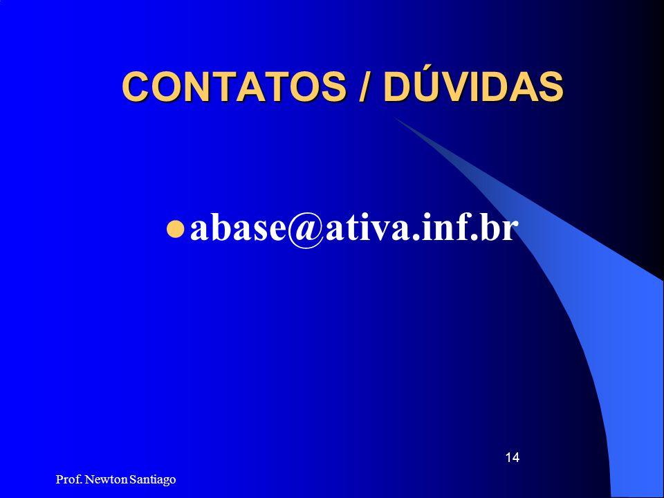 CONTATOS / DÚVIDAS abase@ativa.inf.br Prof. Newton Santiago
