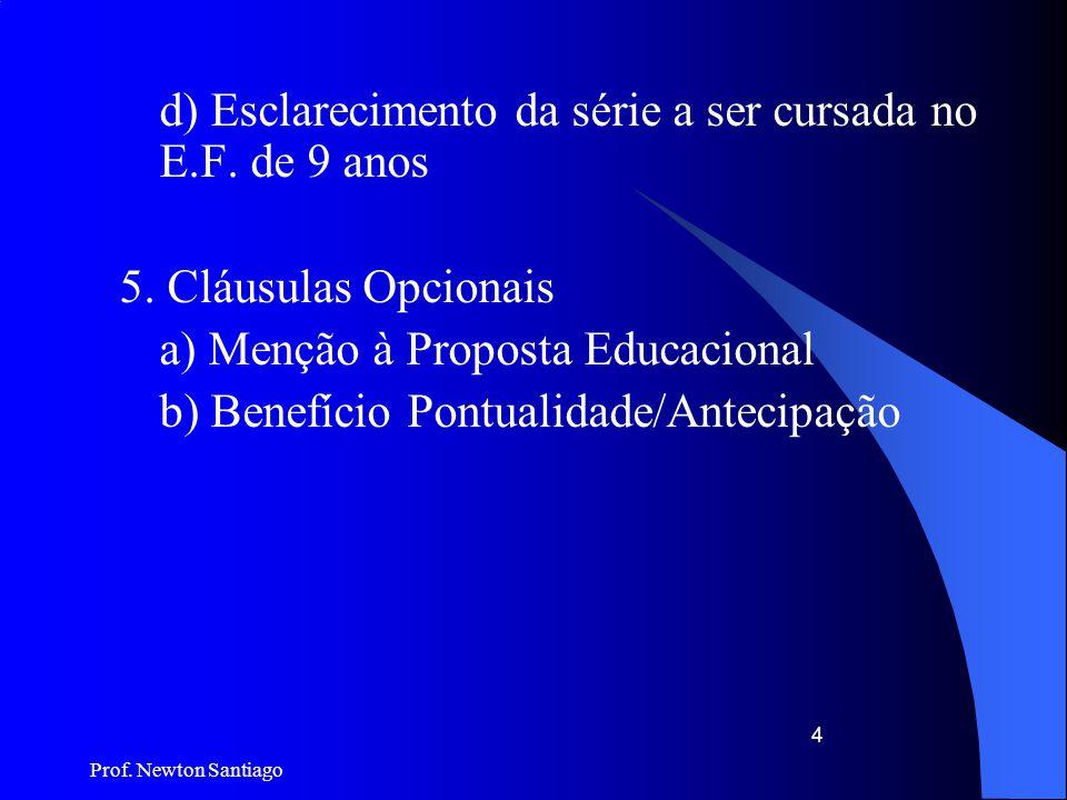 d) Esclarecimento da série a ser cursada no E.F. de 9 anos