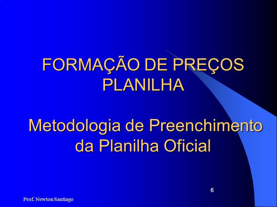 FORMAÇÃO DE PREÇOS PLANILHA Metodologia de Preenchimento da Planilha Oficial