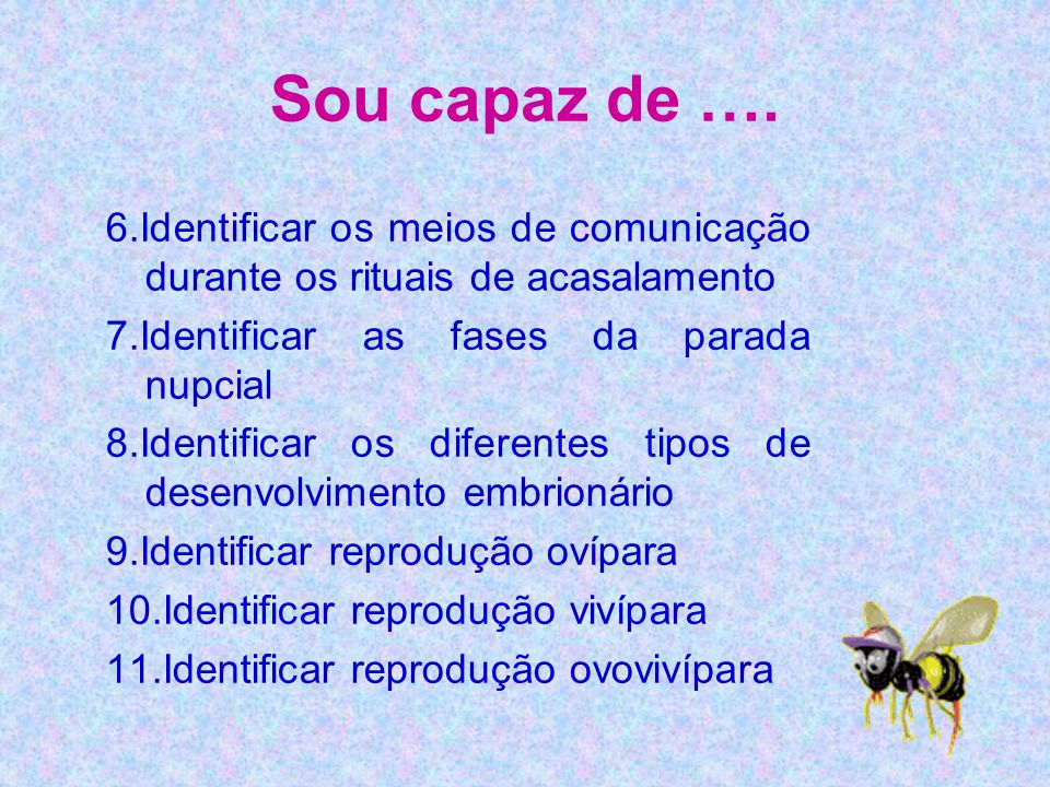 Sou capaz de …. 6.Identificar os meios de comunicação durante os rituais de acasalamento. 7.Identificar as fases da parada nupcial.