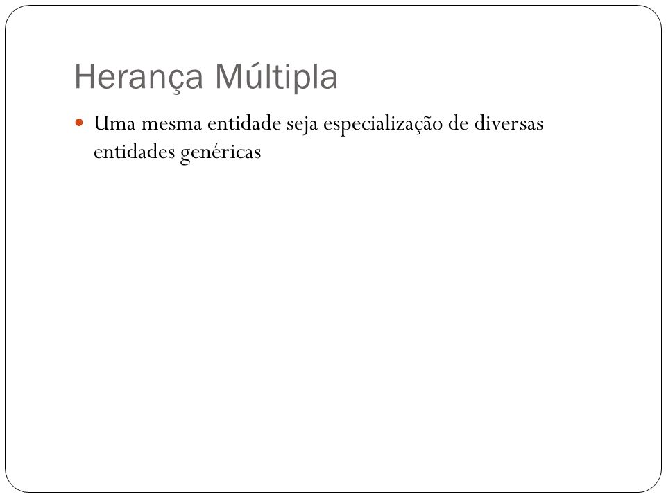 Herança Múltipla Uma mesma entidade seja especialização de diversas entidades genéricas