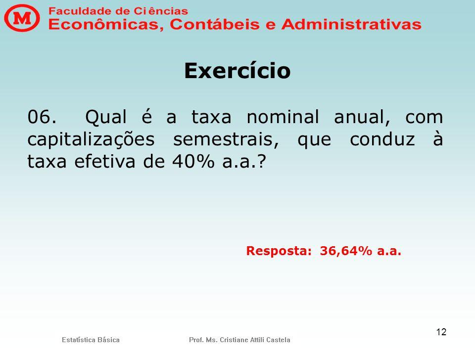 Exercício 06. Qual é a taxa nominal anual, com capitalizações semestrais, que conduz à taxa efetiva de 40% a.a.