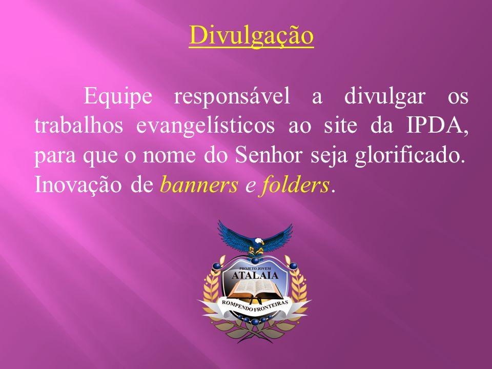 Divulgação Equipe responsável a divulgar os trabalhos evangelísticos ao site da IPDA, para que o nome do Senhor seja glorificado.