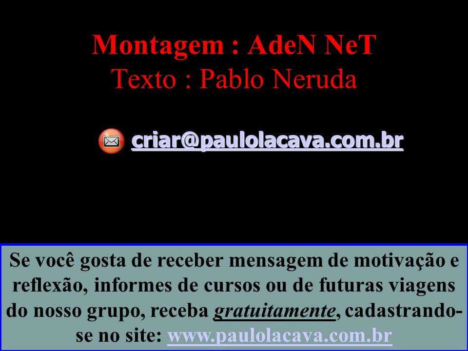 Montagem : AdeN NeT Texto : Pablo Neruda