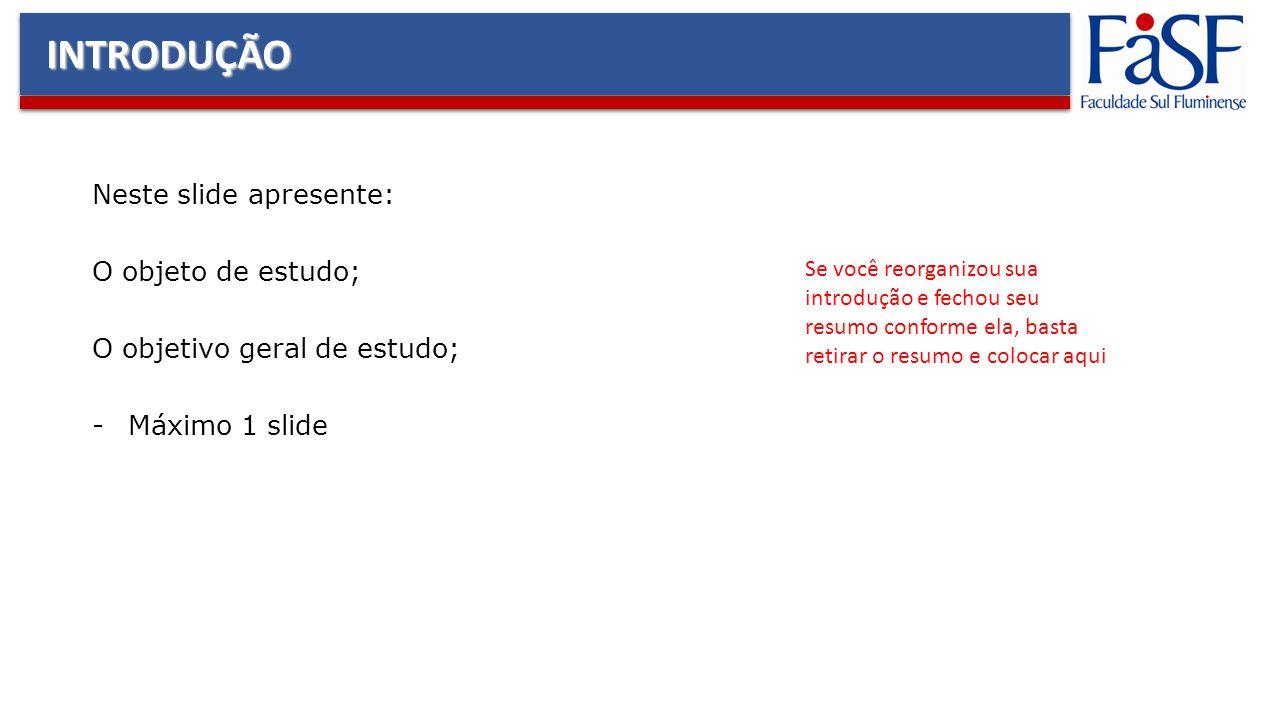INTRODUÇÃO Neste slide apresente: O objeto de estudo;
