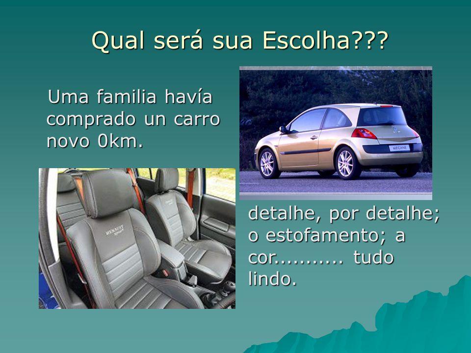 Qual será sua Escolha Uma familia havía comprado un carro novo 0km.