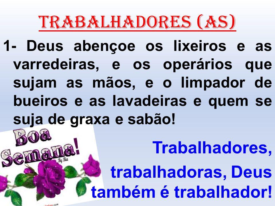 TRABALHADORES (AS) trabalhadoras, Deus também é trabalhador!