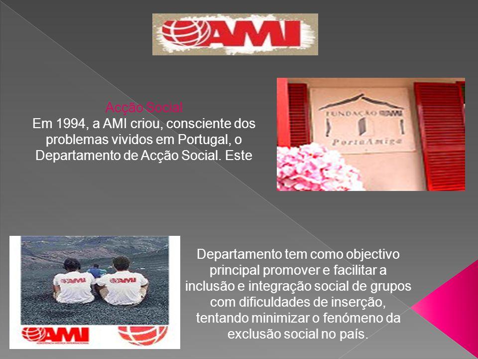 Acção Social Em 1994, a AMI criou, consciente dos problemas vividos em Portugal, o Departamento de Acção Social. Este.