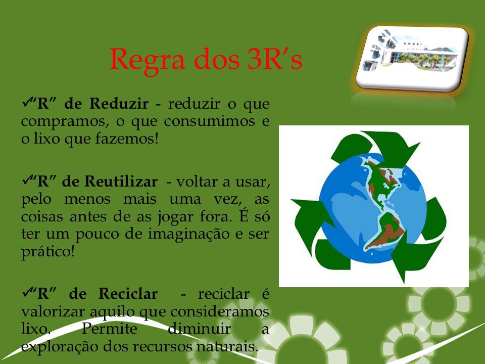 Regra dos 3R's R de Reduzir - reduzir o que compramos, o que consumimos e o lixo que fazemos!